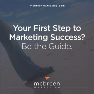 Your First Step to Marketing Success? Be the Guide
