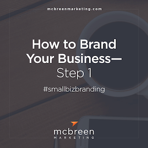 How to Brand Your Business—Step 1 12.28.21 PM