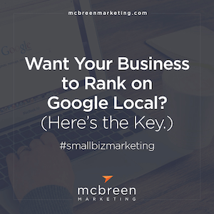 Want Your Business to Rank on Google Local- (Here's the Key.)