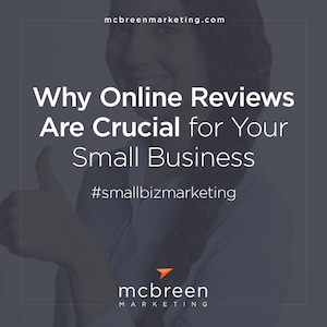 Why Online Reviews Are Crucial for Your Small Business – McBreen Marketing