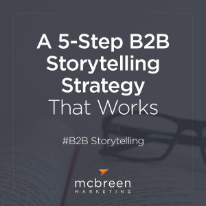 A 5-Step B2B Storytelling Strategy That Works