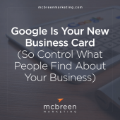 Google Is Your New Business Card (So Control What People Find About Your Business)
