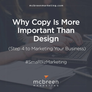 Why Copy Is More Important Than Design–Step 4 to Marketing Your Business