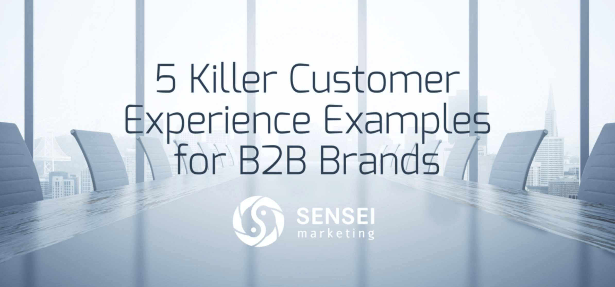 5 Killer Customer Experience Examples for B2B Brands copy