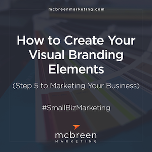 How to Create Your Visual Branding Elements McBreen Marketing