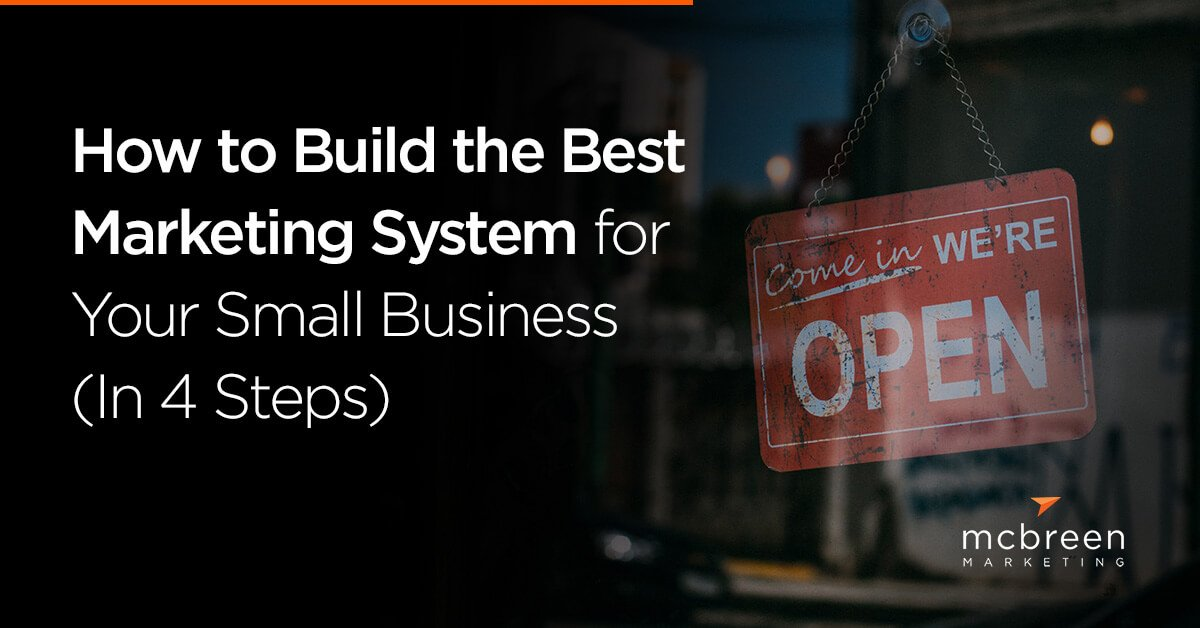 How to Build the Best Marketing System for Your Business – McBreen Marketin