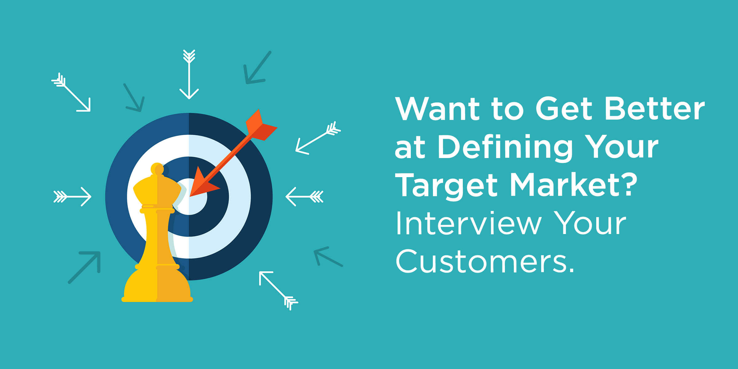 Want to Get Better at Defining Your Target Market_ Interview Your Customers